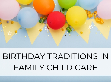 BIRTHDAY TRADITIONS IN FAMILY CHILD CARE