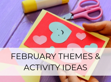FEBRUARY THEME & ACTIVITY IDEAS